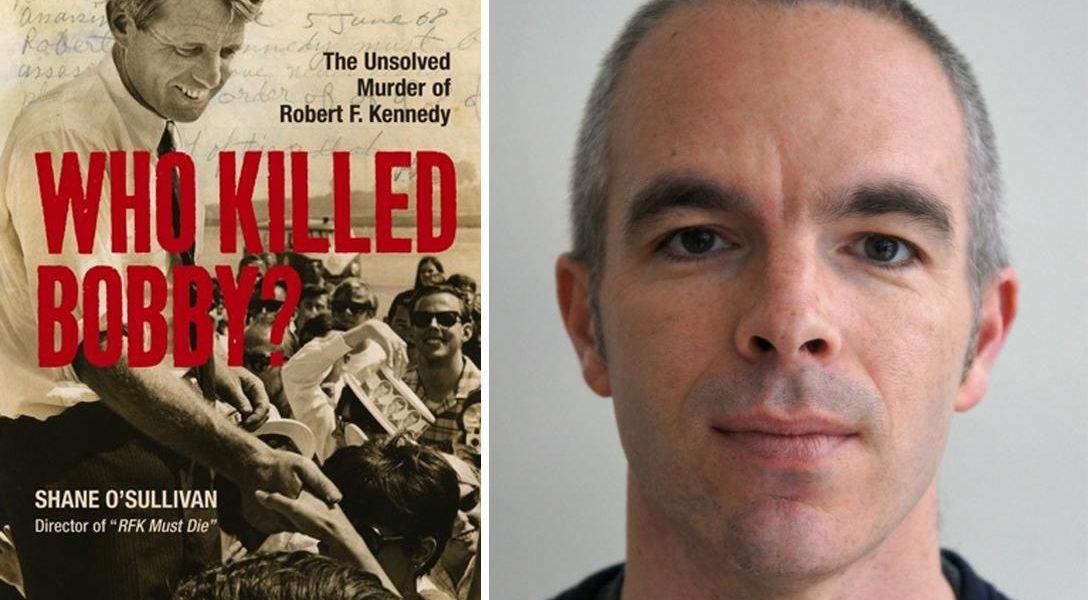 Who Killed Bobby, RFK, Shane OSullivan
