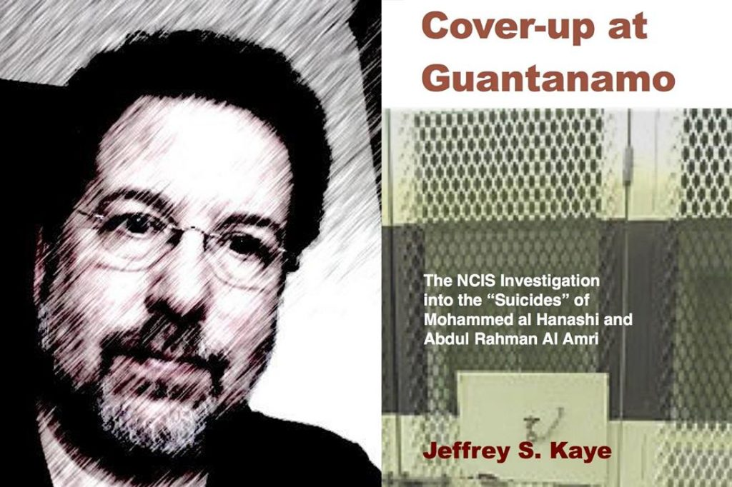 """Jeffrey Kaye, author of Cover-up at Guantanamo: The NCIS Investigation into the """"Suicides"""" of Mohammed Al Hanashi and Abdul Rahman Al Amri. Photo credit: Jeffrey Kaye (Twitter) and Jeffrey S. Kaye, Ph.D publisher"""