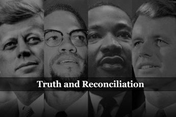 JFK, Malcolm X, MLk, RFK, Truth and Reconciliation, assassination