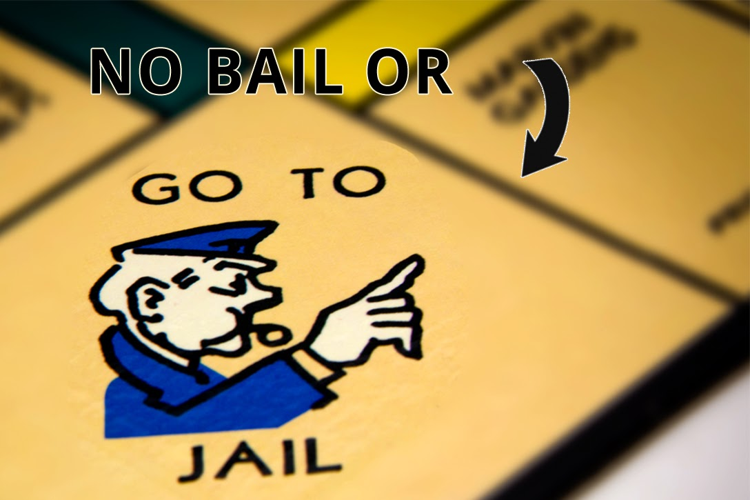No Bail Or Go To Jail